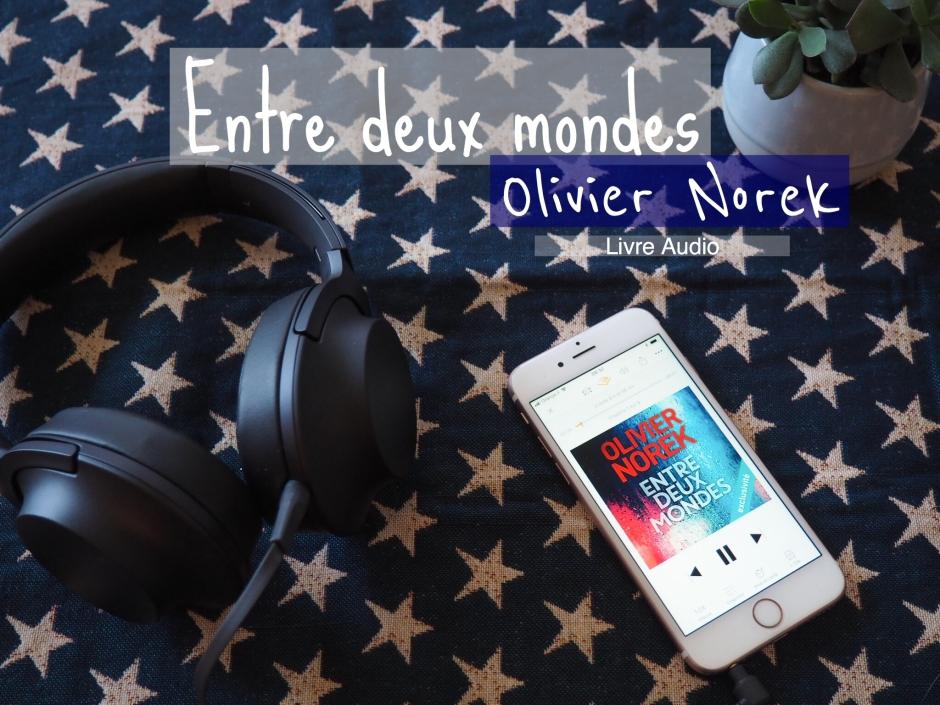 Entre deux mondes - Olivier Norek - Livre audio